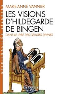 LES VISIONS D'HILDEGARDE DE BINGEN - DANS LE LIVRE DES OEUVRES DIVINES