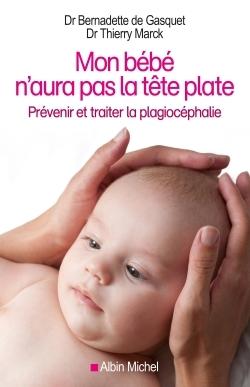 MON BEBE N'AURA PAS LA TETE PLATE - PREVENIR ET TRAITER LA PLAGIOCEPHALIE