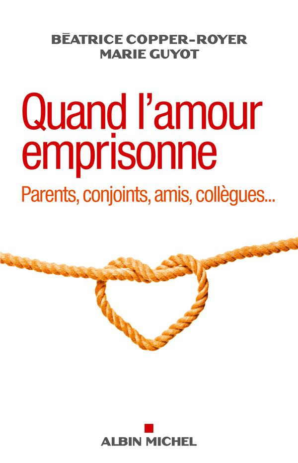 QUAND L'AMOUR EMPRISONNE - PARENTS, CONJOINTS, AMIS, COLLEGUES...