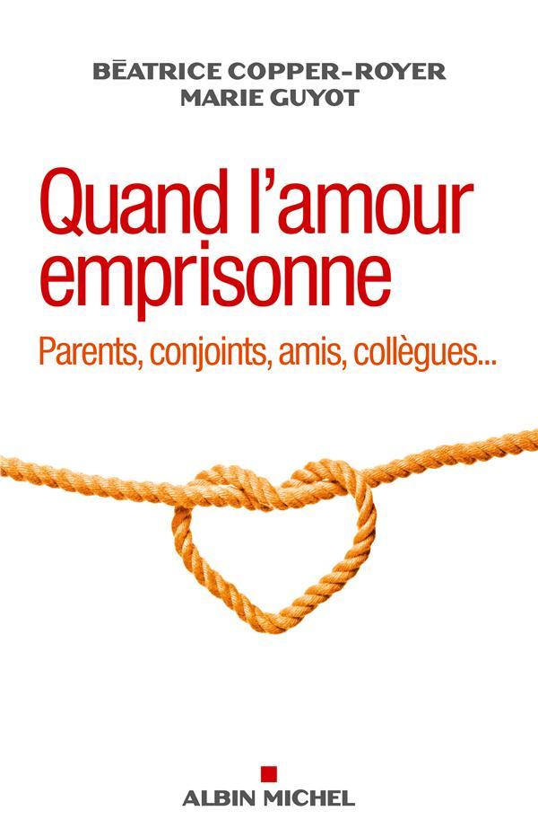QUAND L'AMOUR EMPRISONNE - PARENTS, CONJOINTS, AMIS, COLLEGUES...