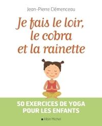 JE FAIS LE LOIR, LE COBRA ET LA RAINETTE - 50 EXERCICES DE YOGA POUR LES ENFANTS