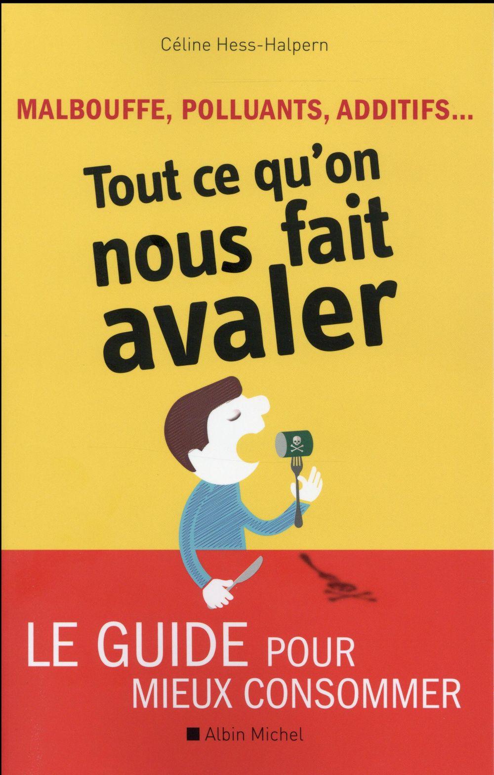 MALBOUFFE, POLLUANTS, ADDITIFS... TOUT CE QU'ON NOUS FAIT AVALER - LE GUIDE POUR MIEUX CONSOMMER
