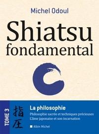 SHIATSU FONDAMENTAL - TOME 3 - LA PHILOSOPHIE SACREES ET LES TECHNIQUES PRECIEUSES - LAME JAPONAISE