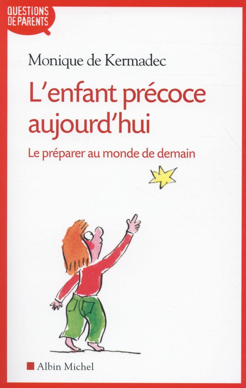 L'ENFANT PRECOCE AUJOURD'HUI - LE PREPARER AU MONDE DE DEMAIN