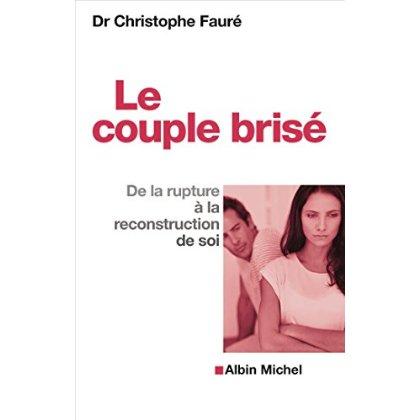 LE COUPLE BRISE - DE LA RUPTURE A LA RECONSTRUCTION DE SOI