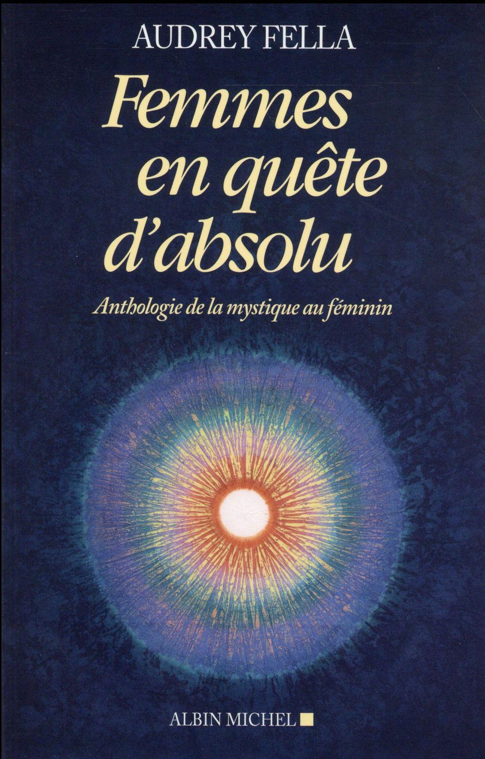 FEMMES EN QUETE D'ABSOLU - ANTHOLOGIE DE LA MYSTIQUE AU FEMININ