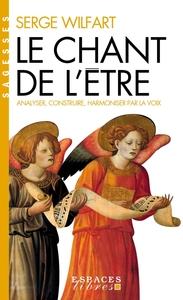 LE CHANT DE L'ETRE - ANALYSER, CONSTRUIRE, HARMONISER PAR LA VOIX
