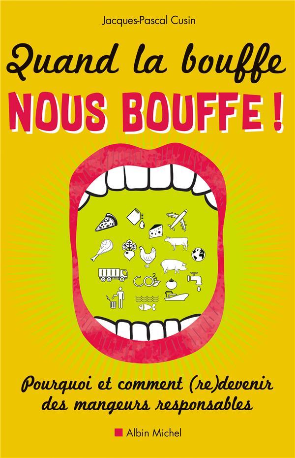 QUAND LA BOUFFE NOUS BOUFFE ! - POURQUOI ET COMMENT (RE)DEVENIR DES MANGEURS RESPONSABLES