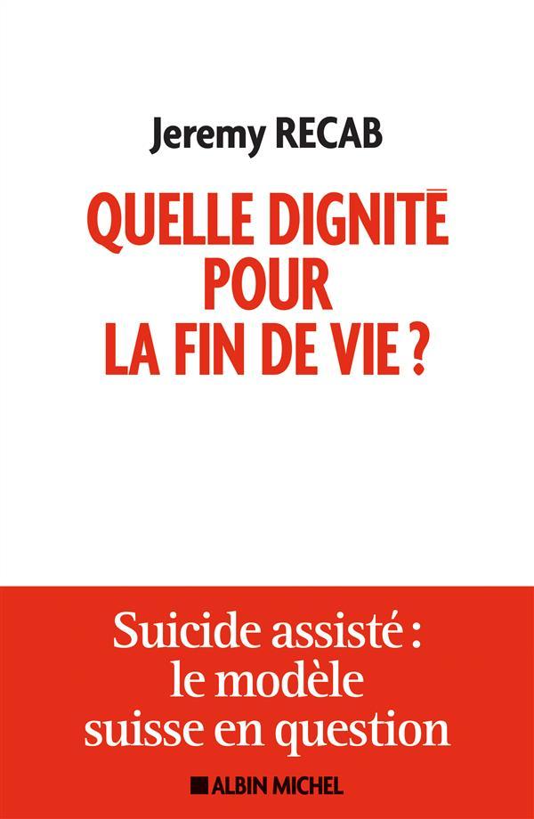 QUELLE DIGNITE POUR LA FIN DE VIE ? - SUICIDE ASSISTE : LE MODELE SUISSE EN QUESTION