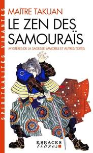 LE ZEN DES SAMOURAIS - MYSTERES DE LA SAGESSE IMMOBILE ET AUTRES TEXTES