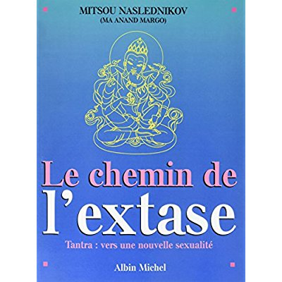 LE CHEMIN DE L'EXTASE - TANTRA : VERS UNE NOUVELLE SEXUALITE