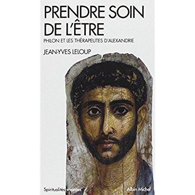 PRENDRE SOIN DE L'ETRE - PHILON ET LES THERAPEUTES D'ALEXANDRIE