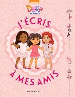 DORA AND FRIENDS - J'ECRIS A MES AMIS