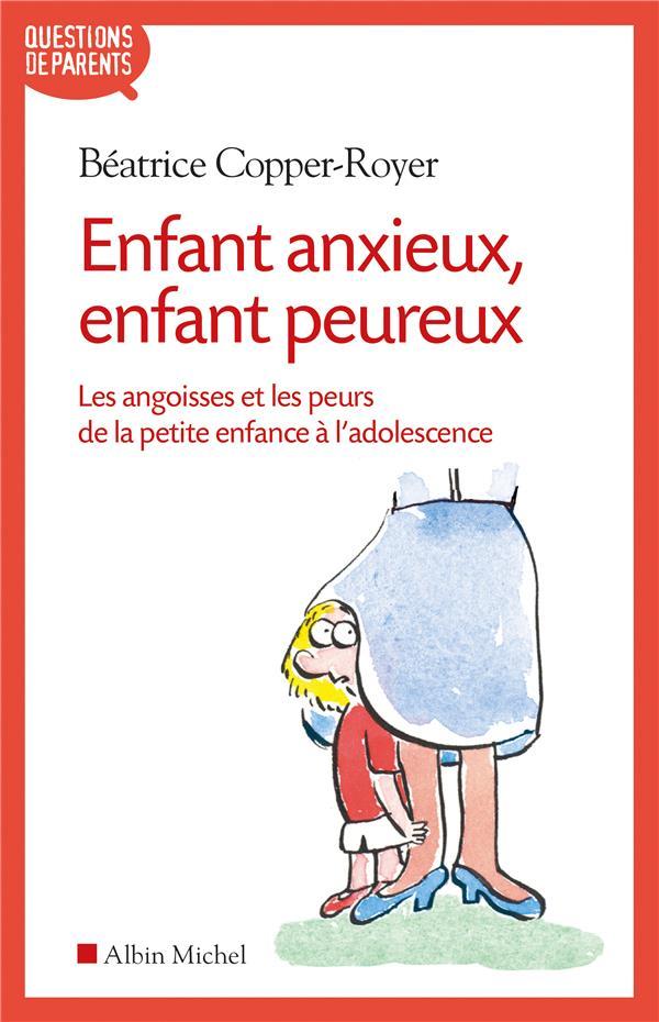 ENFANT ANXIEUX, ENFANT PEUREUX - LES ANGOISSES ET LES PEURS DE LA PETITE ENFANCE A L'ADOLESCENCE