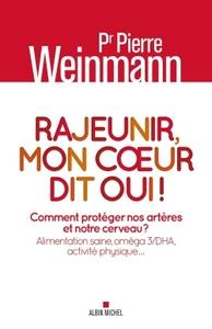 RAJEUNIR, MON COEUR DIT OUI ! - COMMENT PROTEGER NOS ARTERES ET NOTRE CERVEAU ? ALIMENTATION SAINE,