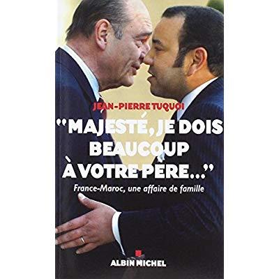 """""""MAJESTE, JE DOIS BEAUCOUP A VOTRE PERE..."""" - FRANCE-MAROC, UNE AFFAIRE DE FAMILLE"""