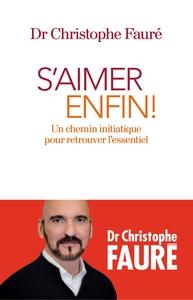 S'AIMER ENFIN ! - UN CHEMIN INITIATIQUE POUR RETROUVER L'ESSENTIEL