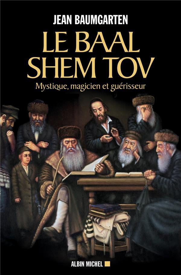 LE BAAL SHEM TOV - MYSTIQUE, MAGICIEN ET GUERISSEUR