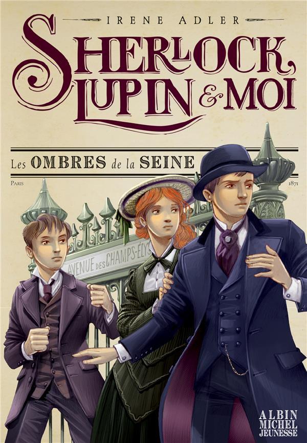 Sherlock , lupin et moi t6 -les ombres de la seine - sherlock, lupin et moi - tome 6