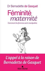FEMINITE, MATERNITE - COMMENT LES FEMMES SONT MANIPULEES