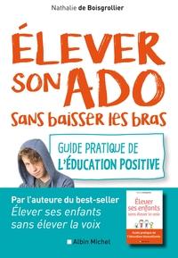 ELEVER SON ADO SANS BAISSER LES BRAS - GUIDE PRATIQUE DE L'EDUCATION POSITIVE