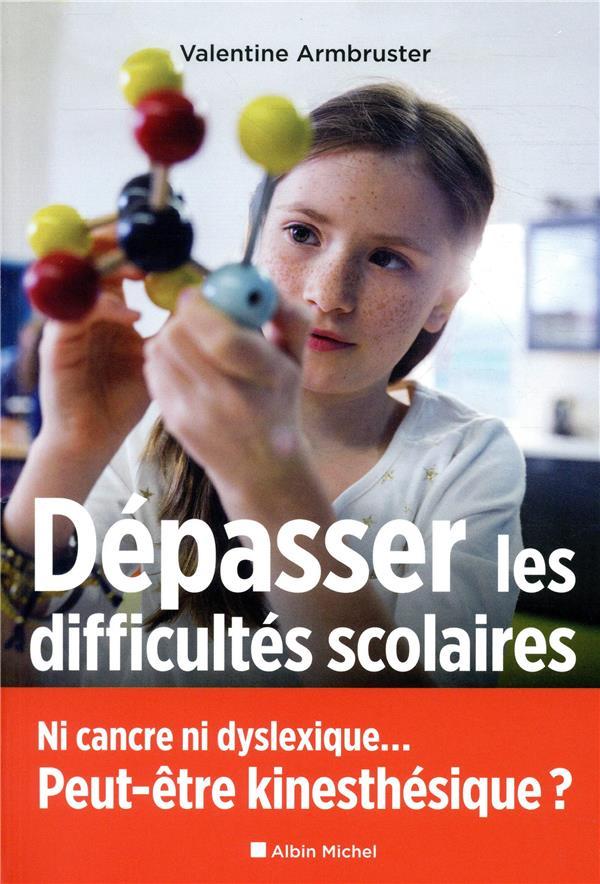 DEPASSER LES DIFFICULTES SCOLAIRES - NI CANCRE NI DYSLEXIQUE... PEUT-ETRE KINESTHESIQUE ?