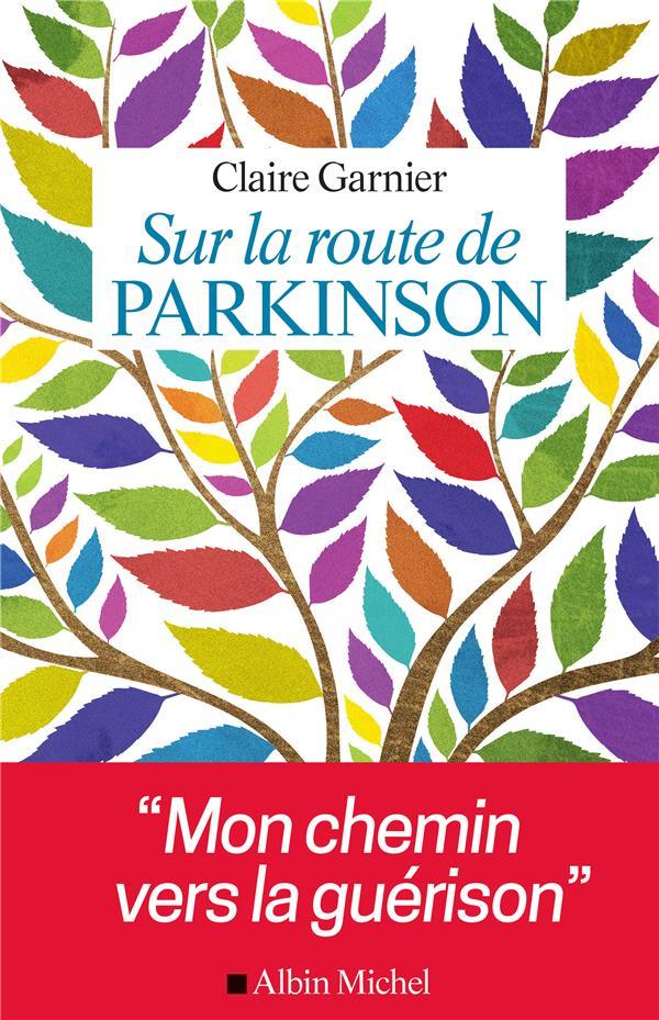 SUR LA ROUTE DE PARKINSON - MON CHEMIN VERS LA GUERISON