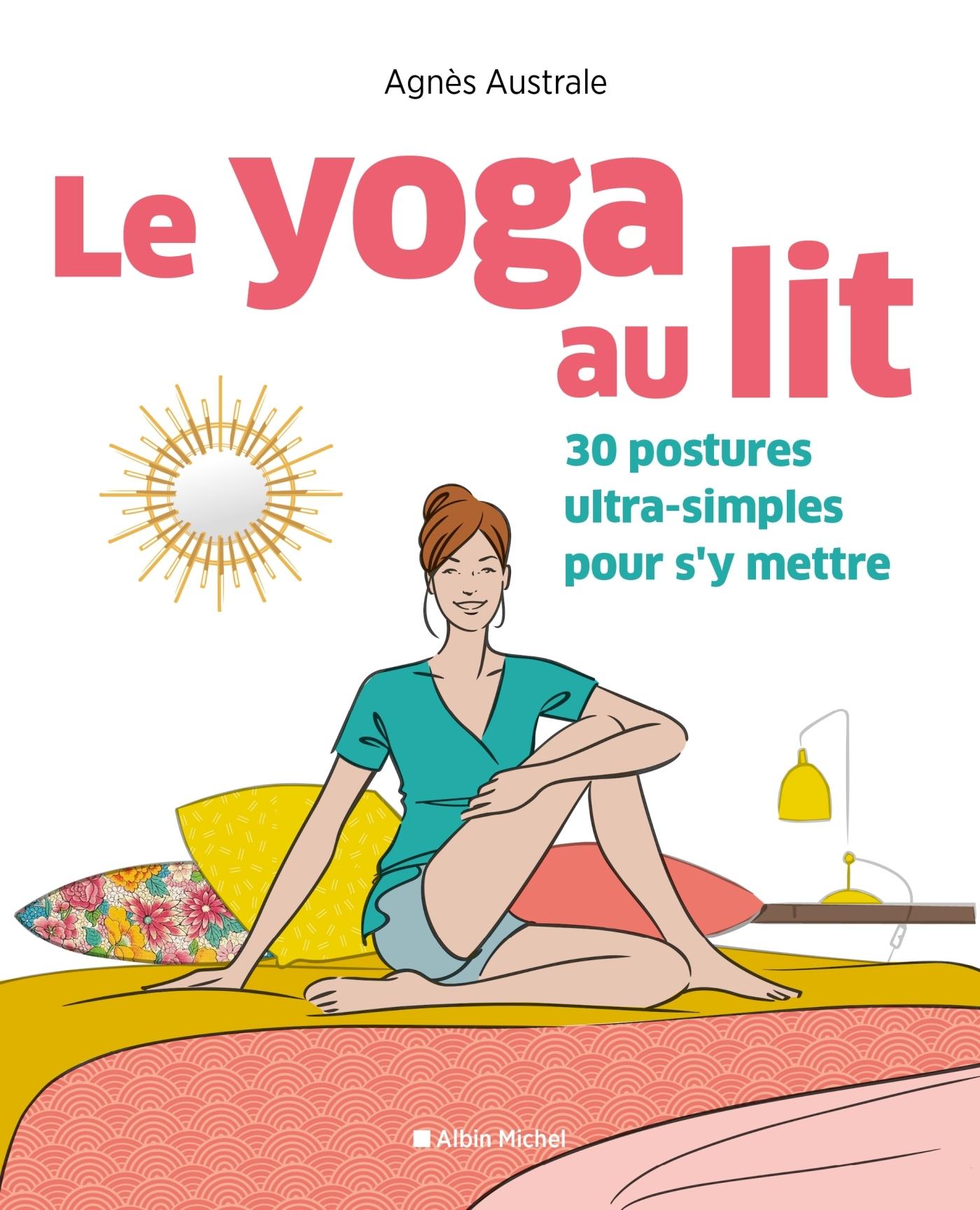 LE YOGA AU LIT - 30 POSTURES ULTRA-SIMPLES POUR S'Y METTRE