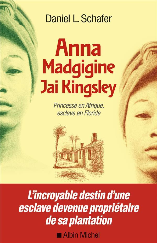 ANNA MADGIGINE JAY KINGSLEY - PRINCESSE EN AFRIQUE, ESCLAVE EN FLORIDE