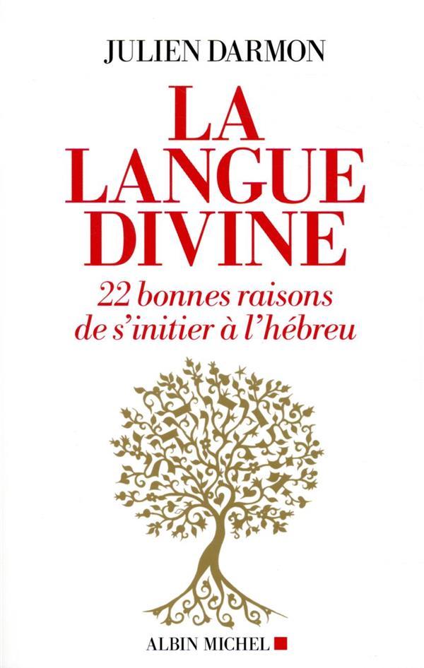 LA LANGUE DIVINE - 22 BONNES RAISONS DE S'INITIER A L'HEBREU