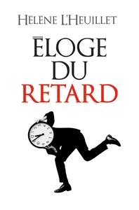 ELOGE DU RETARD - OU LE TEMPS EST-IL PASSE ?