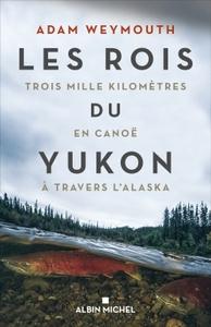 LES ROIS DU YUKON - TROIS MILLE KILOMETRES EN CANOE A TRAVERS L'ALASKA