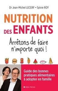 NUTRITION DES ENFANTS. ARRETONS DE FAIRE N'IMPORTE QUOI ! - GUIDE DES BONNES PRATIQUES ALIMENTAIRES