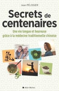SECRETS DE CENTENAIRES - UNE VIE LONGUE ET HEUREUSE GRACE A LA MEDECINE TRADITIONNELLE CHINOISE