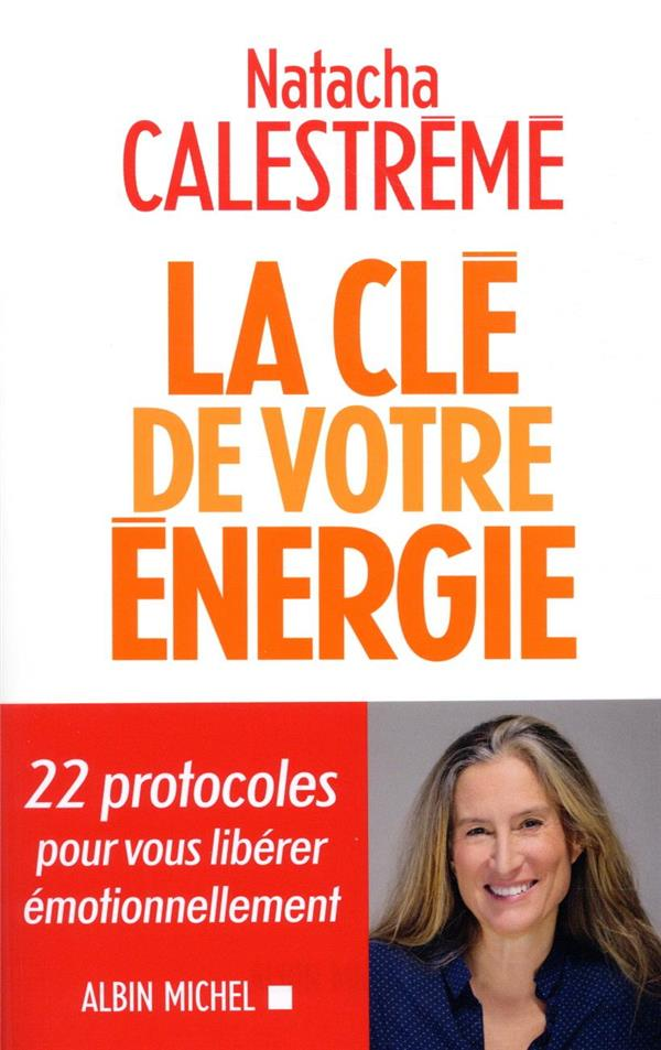 LA CLE DE VOTRE ENERGIE - 22 PROTOCOLES POUR VOUS LIBERER EMOTIONNELLEMENT