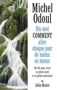 DIS-MOI COMMENT ALLER CHAQUE JOUR DE MIEUX EN MIEUX - 50 CLES POUR VIVRE EN PLEINE SANTE ET EN PLEIN