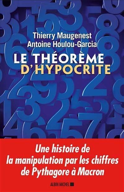LE THEOREME D'HYPOCRITE - UNE HISTOIRE DE LA MANIPULATION PAR LES CHIFFRES DE PYTHAGORE AU COVID-19