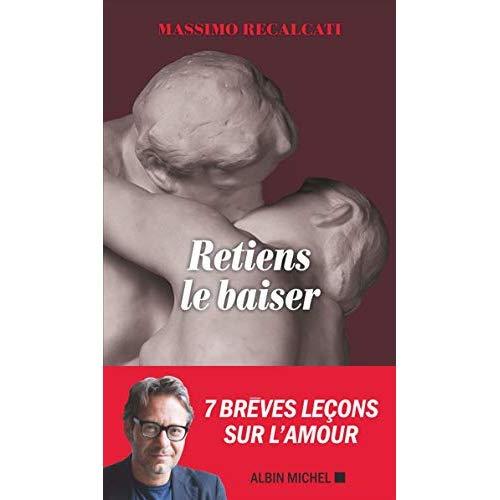 RETIENS LE BAISER - BREVES LECONS SUR L'AMOUR