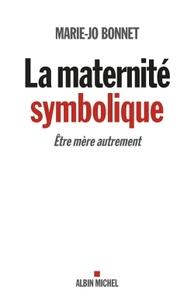 LA MATERNITE SYMBOLIQUE - ETRE MERE AUTREMENT