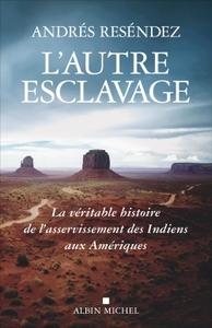 L'AUTRE ESCLAVAGE - LA VERITABLE HISTOIRE DE L'ASSERVISSEMENT DES INDIENS AUX AMERIQUES
