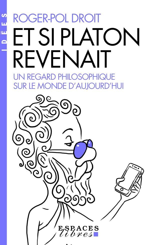 ET SI PLATON REVENAIT... - UN REGARD PHILOSOPHIQUE SUR LE MONDE D'AUJOURD'HUI