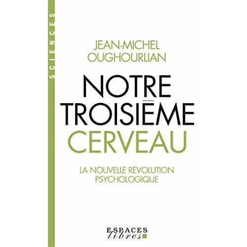 NOTRE TROISIEME CERVEAU - LA NOUVELLE REVOLUTION PSYCHOLOGIQUE