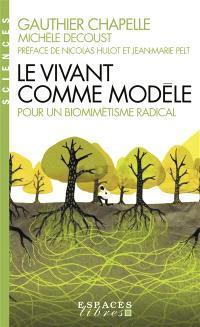 LE VIVANT COMME MODELE - POUR UN BIOMIMETISME RADICAL