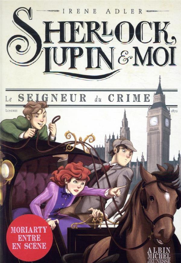 Le seigneur du crime t10 - sherlock, lupin & moi - tome 10
