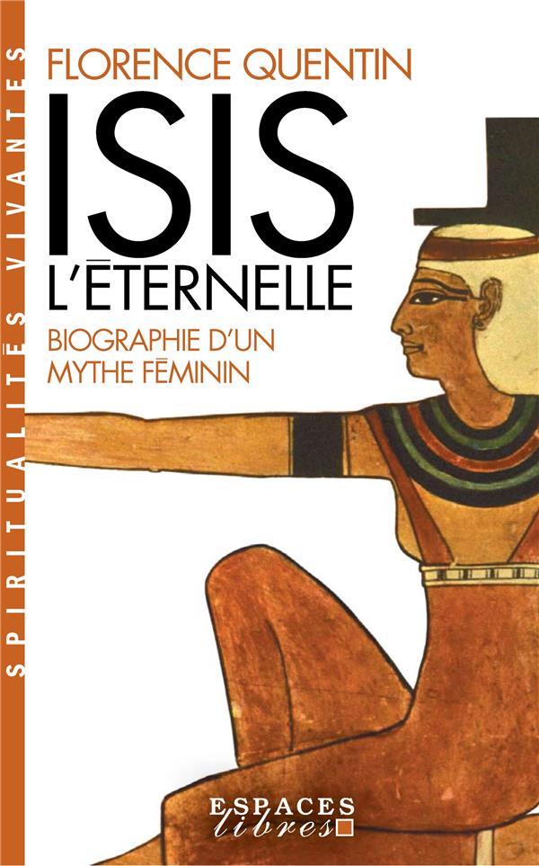 ISIS L'ETERNELLE - BIOGRAPHIE D'UN MYTHE FEMININ