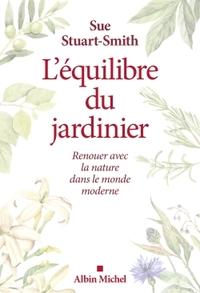 L'EQUILIBRE DU JARDINIER - RENOUER AVEC LA NATURE DANS LE MONDE MODERNE