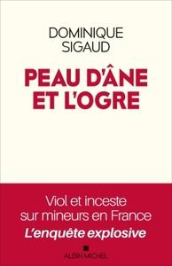 PEAU D'ANE ET L'OGRE - VIOL ET INCESTE SUR MINEURS EN FRANCE - L'ENQUETE EXPLOSIVE