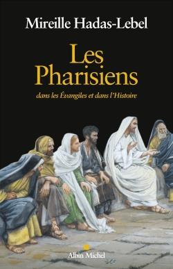 LES PHARISIENS - DANS LES EVANGILES ET DANS L'HISTOIRE