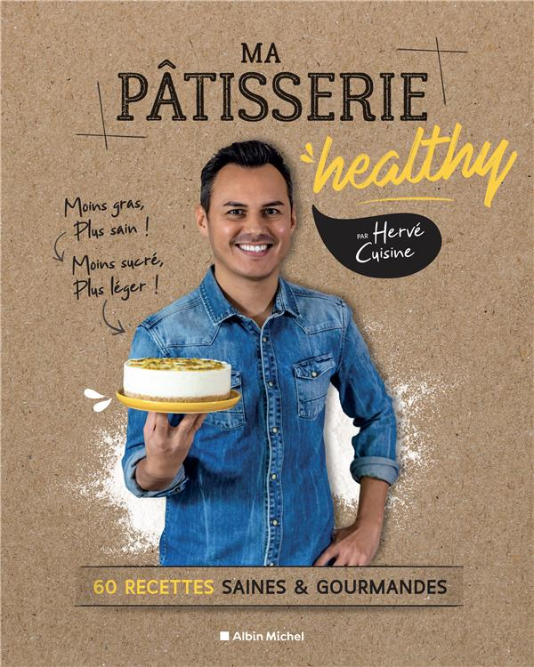 MA PATISSERIE HEALTHY - 60 RECETTES SAINES & GOURMANDES