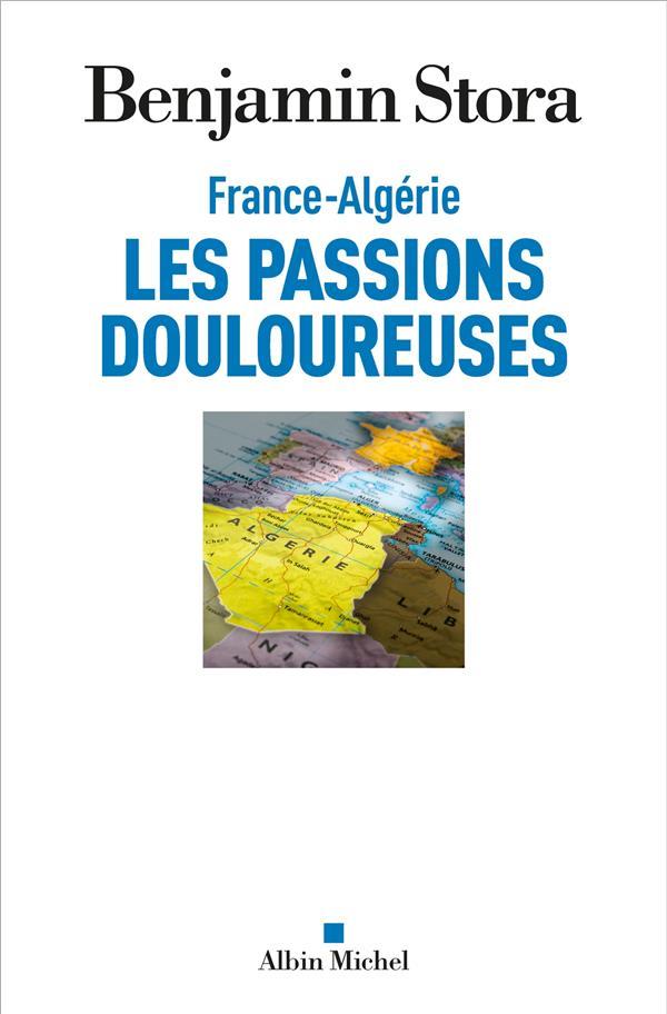 FRANCE-ALGERIE, LES PASSIONS DOULOUREUSES